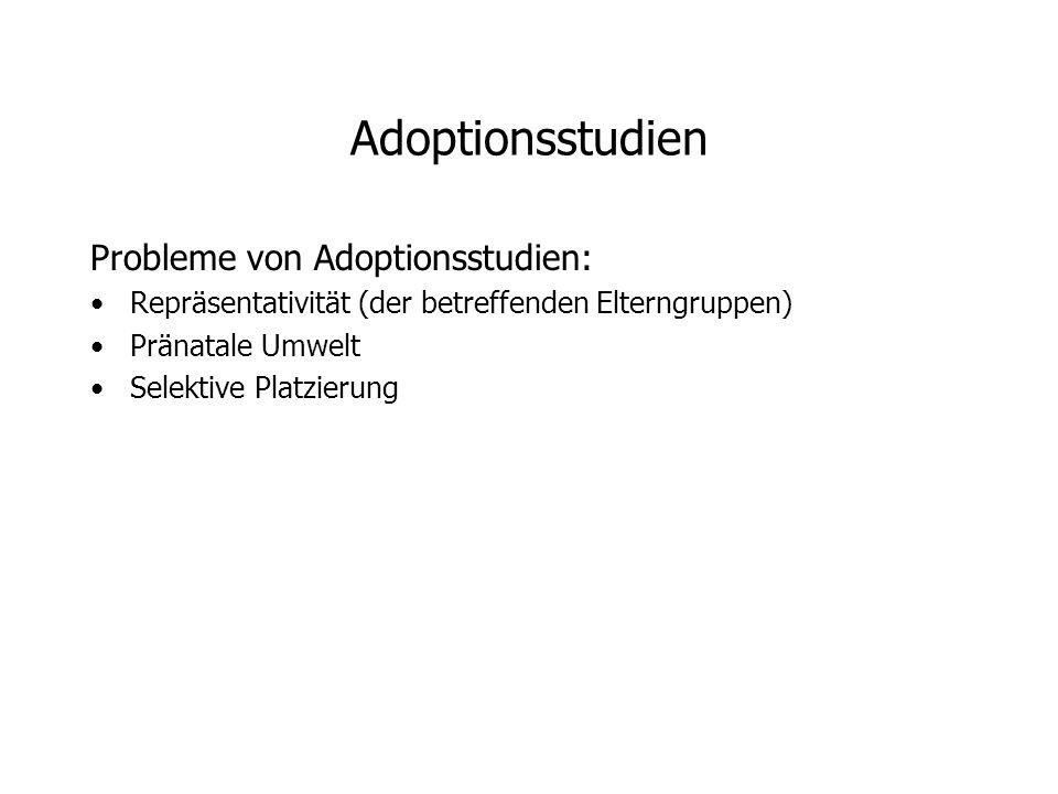 Adoptionsstudien Probleme von Adoptionsstudien: Repräsentativität (der betreffenden Elterngruppen) Pränatale Umwelt Selektive Platzierung