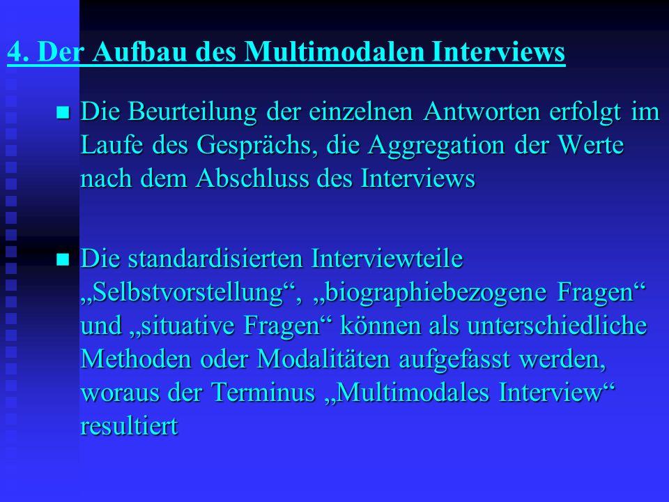 4. Der Aufbau des Multimodalen Interviews Die Beurteilung der einzelnen Antworten erfolgt im Laufe des Gesprächs, die Aggregation der Werte nach dem A