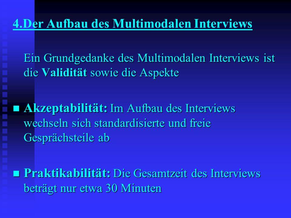 Ein Grundgedanke des Multimodalen Interviews ist die Validität sowie die Aspekte Akzeptabilität: Im Aufbau des Interviews wechseln sich standardisiert