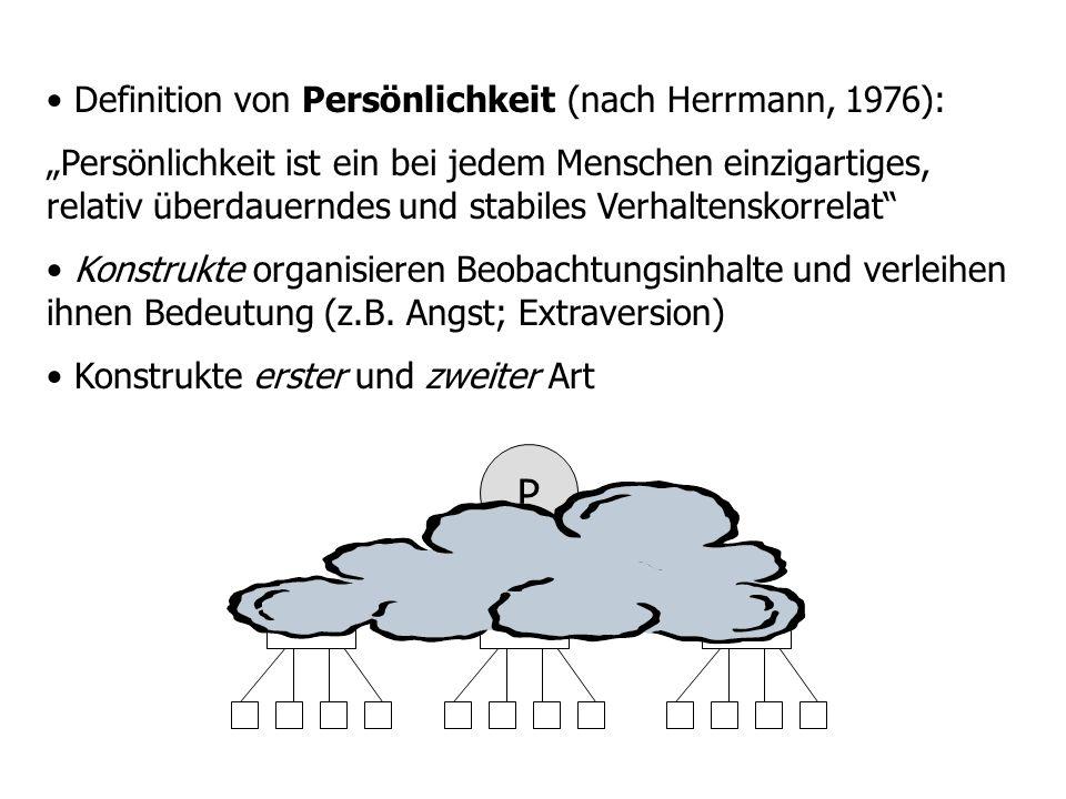 Definition von Persönlichkeit (nach Herrmann, 1976): Persönlichkeit ist ein bei jedem Menschen einzigartiges, relativ überdauerndes und stabiles Verhaltenskorrelat Konstrukte organisieren Beobachtungsinhalte und verleihen ihnen Bedeutung (z.B.