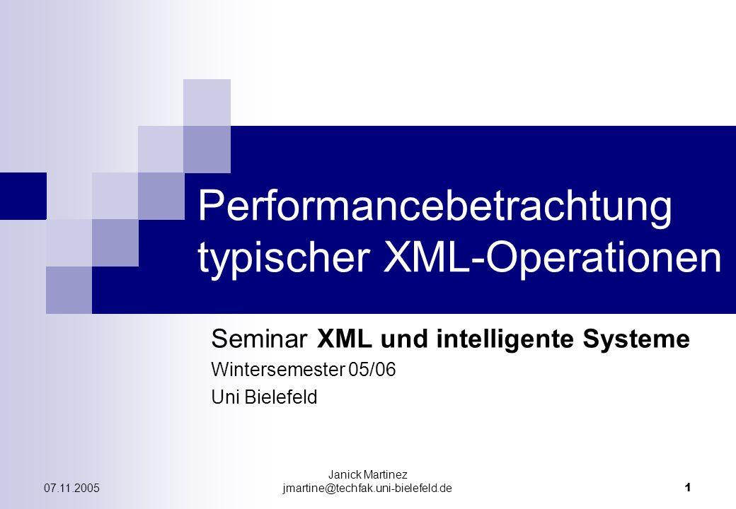 07.11.2005 Janick Martinez jmartine@techfak.uni-bielefeld.de 1 Performancebetrachtung typischer XML-Operationen Seminar XML und intelligente Systeme Wintersemester 05/06 Uni Bielefeld