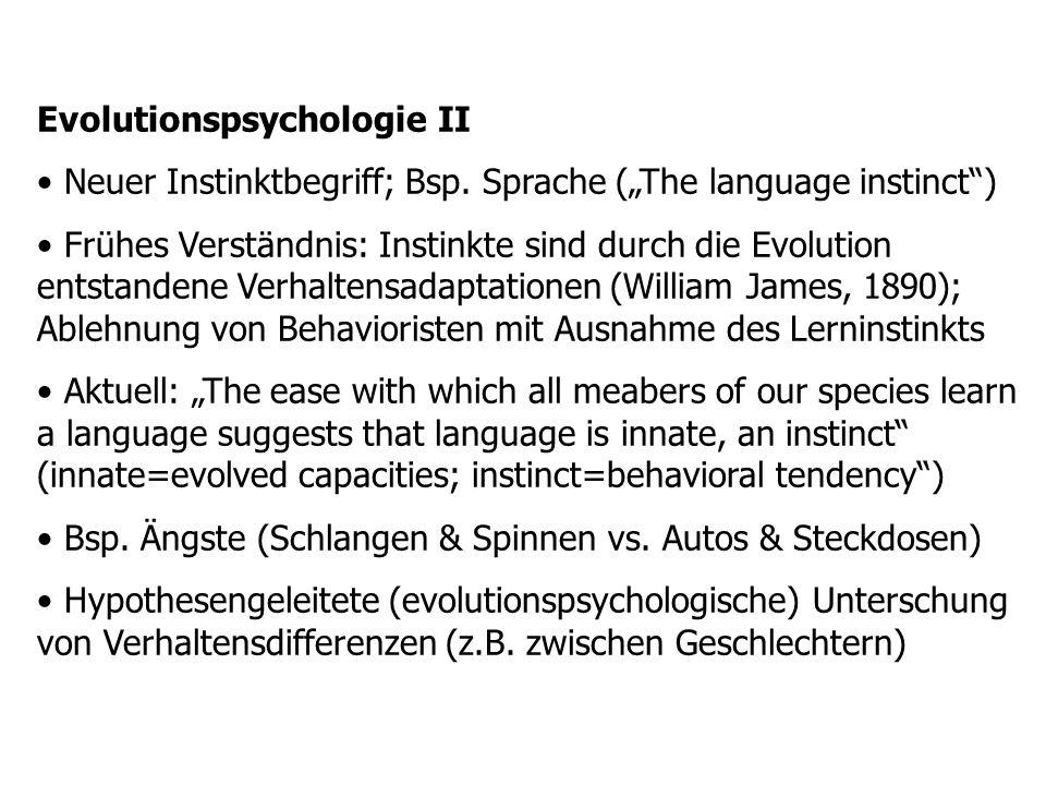 Evolutionspsychologie II Neuer Instinktbegriff; Bsp. Sprache (The language instinct) Frühes Verständnis: Instinkte sind durch die Evolution entstanden