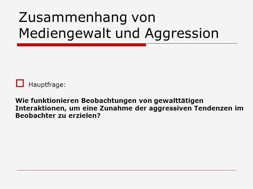 Zusammenhang von Mediengewalt und Aggression Hauptfrage: Wie funktionieren Beobachtungen von gewalttätigen Interaktionen, um eine Zunahme der aggressi