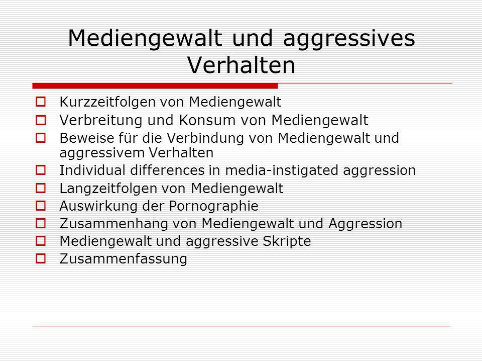 Mediengewalt und aggressives Verhalten Kurzzeitfolgen von Mediengewalt Verbreitung und Konsum von Mediengewalt Beweise für die Verbindung von Medienge