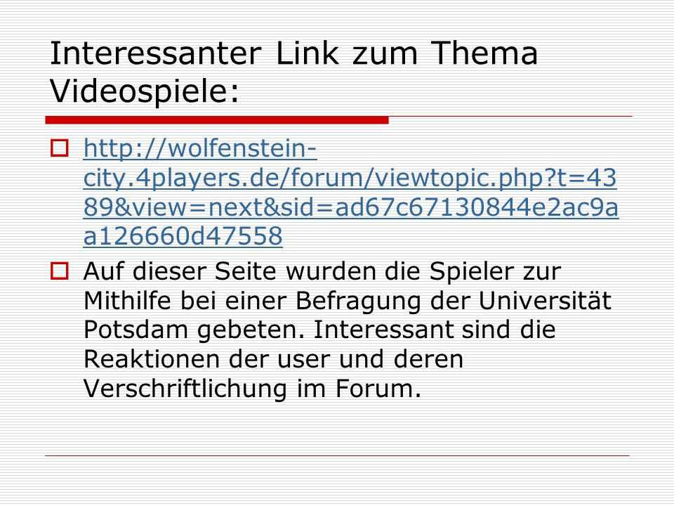 Interessanter Link zum Thema Videospiele: http://wolfenstein- city.4players.de/forum/viewtopic.php?t=43 89&view=next&sid=ad67c67130844e2ac9a a126660d4