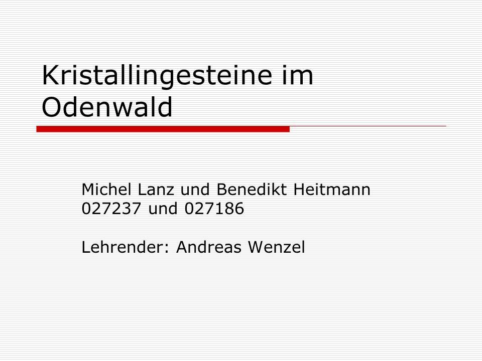 Kristallingesteine im Odenwald Michel Lanz und Benedikt Heitmann 027237 und 027186 Lehrender: Andreas Wenzel
