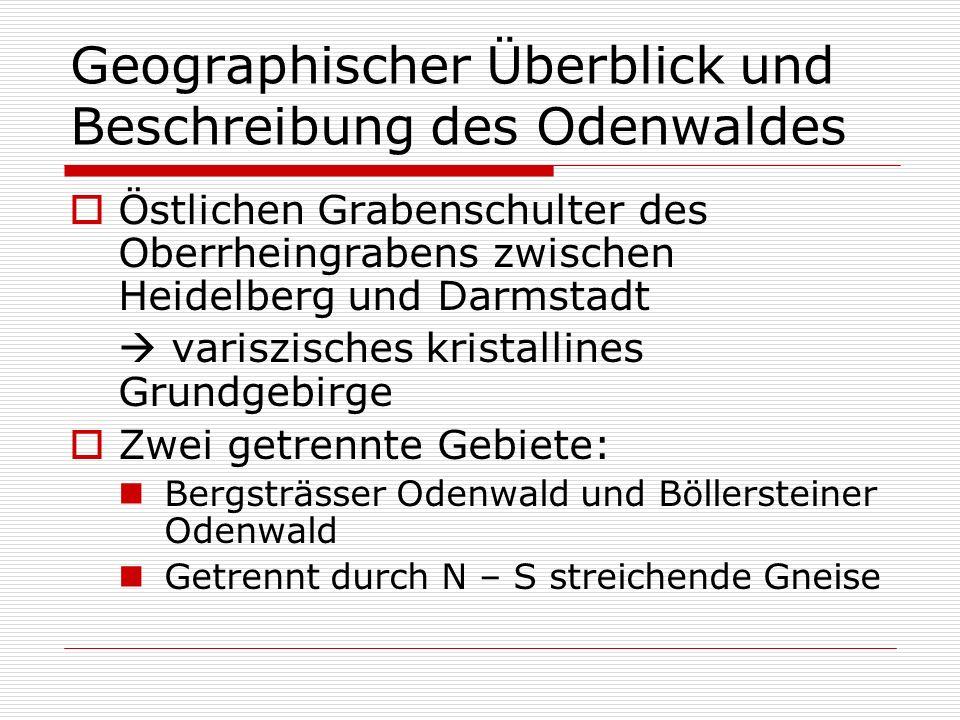 Geographischer Überblick und Beschreibung des Odenwaldes Östlichen Grabenschulter des Oberrheingrabens zwischen Heidelberg und Darmstadt variszisches