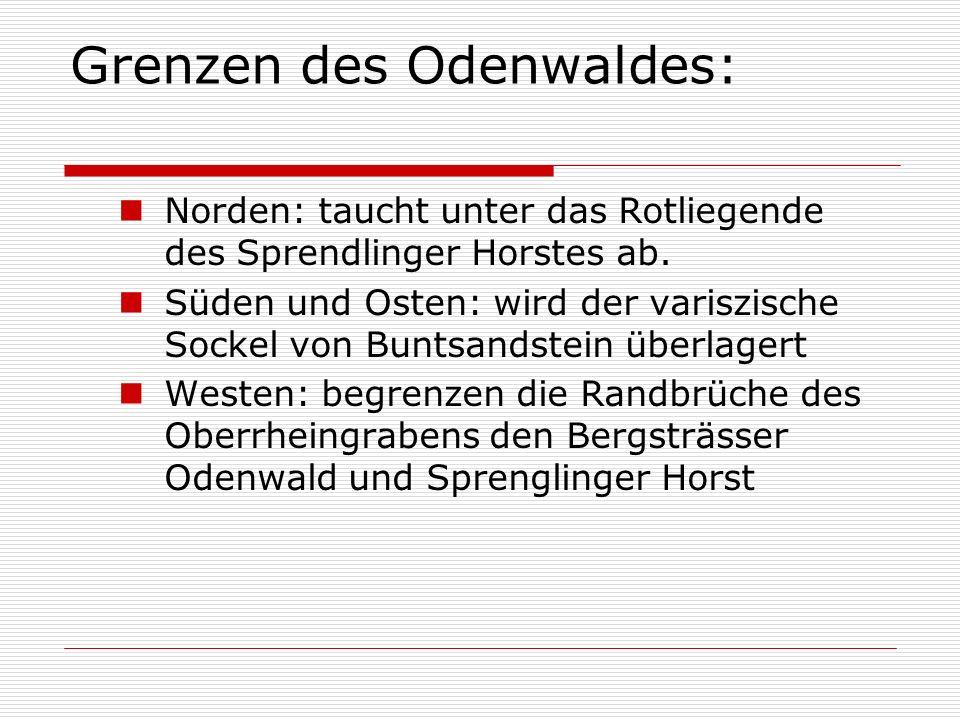Grenzen des Odenwaldes: Norden: taucht unter das Rotliegende des Sprendlinger Horstes ab. Süden und Osten: wird der variszische Sockel von Buntsandste