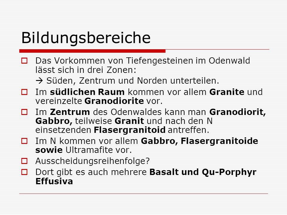 Bildungsbereiche Das Vorkommen von Tiefengesteinen im Odenwald lässt sich in drei Zonen: Süden, Zentrum und Norden unterteilen. Im südlichen Raum komm