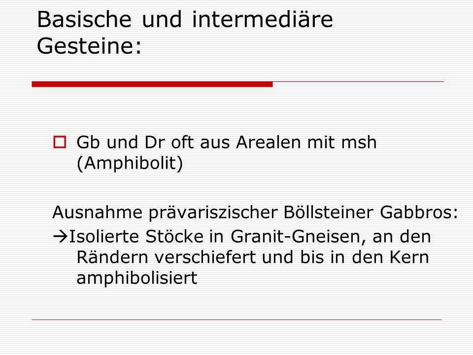 Gb und Dr oft aus Arealen mit msh (Amphibolit) Ausnahme prävariszischer Böllsteiner Gabbros: Isolierte Stöcke in Granit-Gneisen, an den Rändern versch