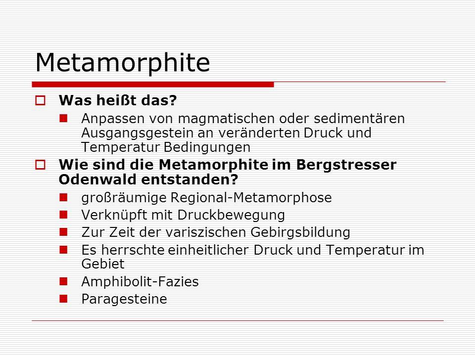 Metamorphite Was heißt das? Anpassen von magmatischen oder sedimentären Ausgangsgestein an veränderten Druck und Temperatur Bedingungen Wie sind die M