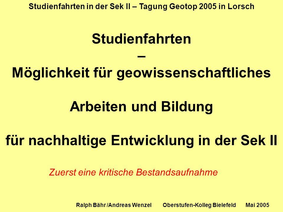 Studienfahrten in der Sek II – Tagung Geotop 2005 in Lorsch Ralph Bähr /Andreas Wenzel Oberstufen-Kolleg Bielefeld Mai 2005 Studienfahrten – Möglichke