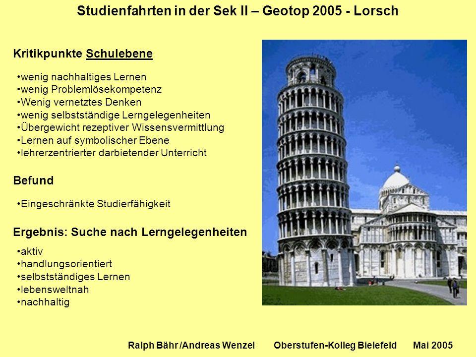 Studienfahrten in der Sek II – Geotop 2005 - Lorsch Ralph Bähr /Andreas Wenzel Oberstufen-Kolleg Bielefeld Mai 2005 Kritikpunkte Schulebene wenig nach