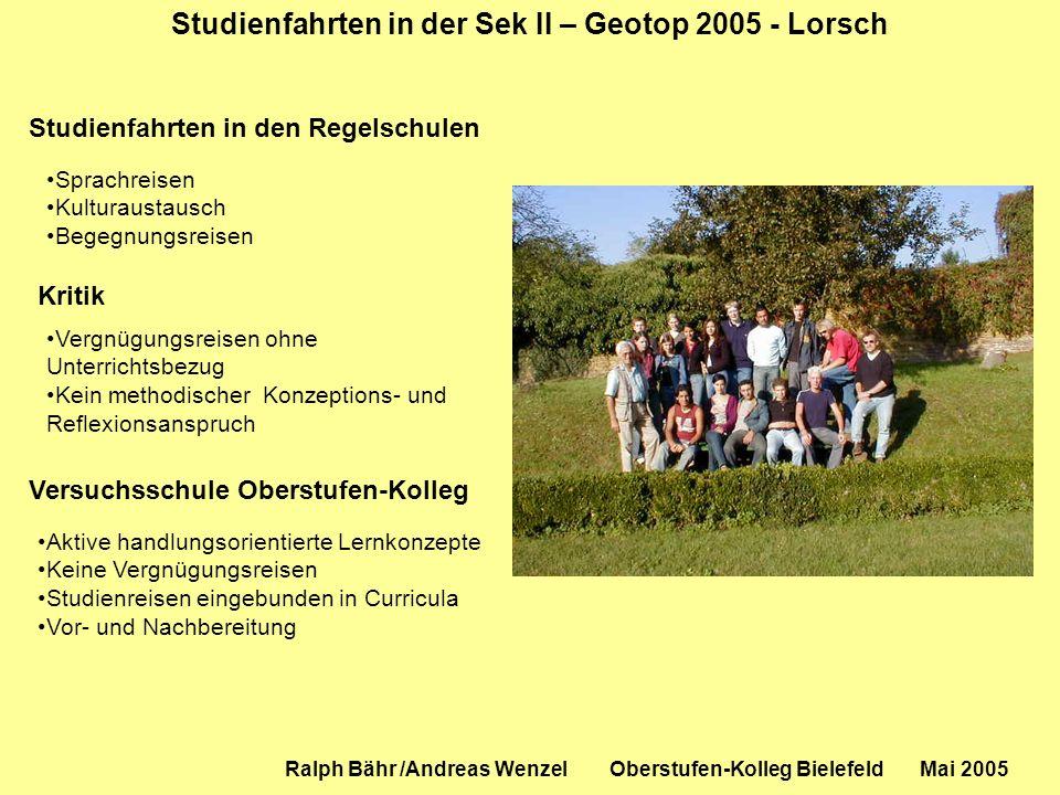Studienfahrten in der Sek II – Geotop 2005 - Lorsch Ralph Bähr /Andreas Wenzel Oberstufen-Kolleg Bielefeld Mai 2005 Studienfahrten in den Regelschulen
