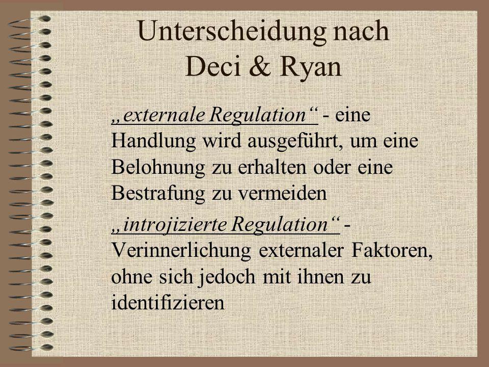 Unterscheidung nach Deci & Ryan externale Regulation - eine Handlung wird ausgeführt, um eine Belohnung zu erhalten oder eine Bestrafung zu vermeiden