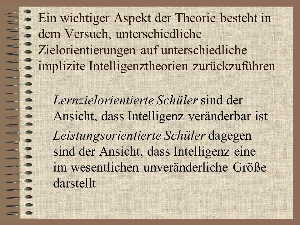 Ein wichtiger Aspekt der Theorie besteht in dem Versuch, unterschiedliche Zielorientierungen auf unterschiedliche implizite Intelligenztheorien zurück
