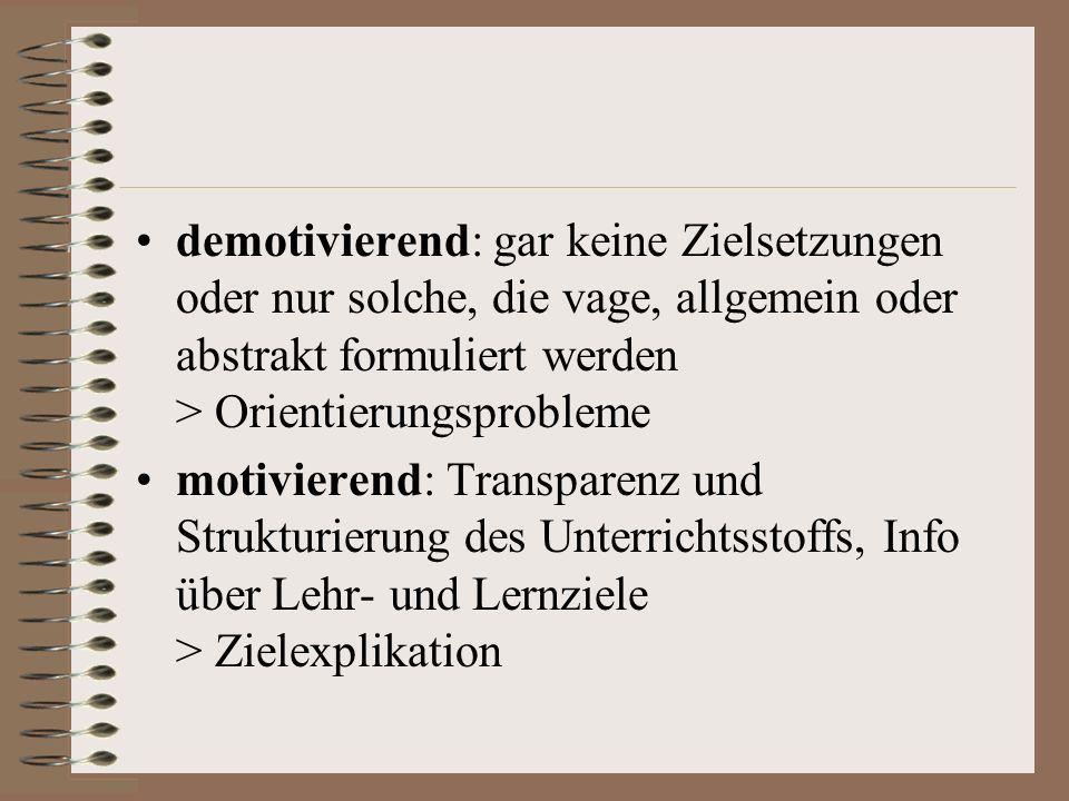 demotivierend: gar keine Zielsetzungen oder nur solche, die vage, allgemein oder abstrakt formuliert werden > Orientierungsprobleme motivierend: Trans