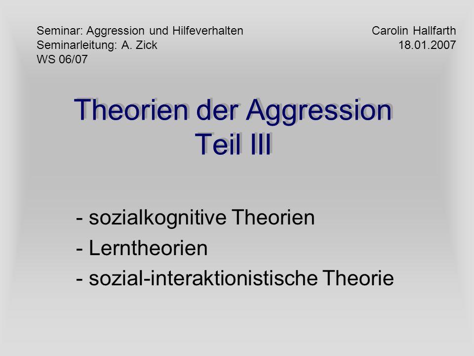 Theorien der Aggression Teil III - sozialkognitive Theorien - Lerntheorien - sozial-interaktionistische Theorie Seminar: Aggression und Hilfeverhalten
