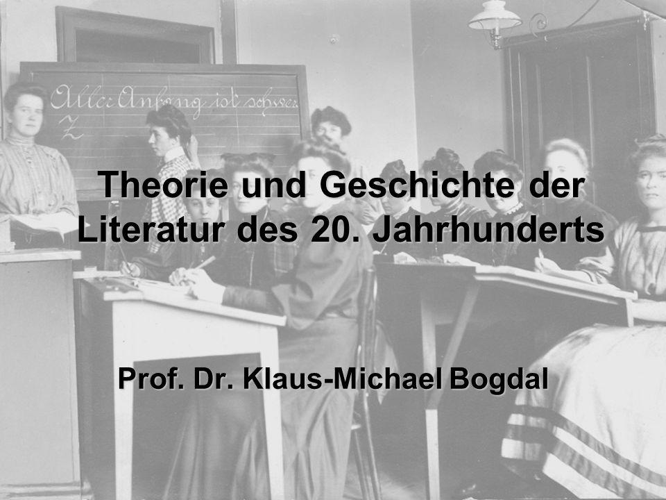 Theorie und Geschichte der Literatur des 20. Jahrhunderts Prof. Dr. Klaus-Michael Bogdal