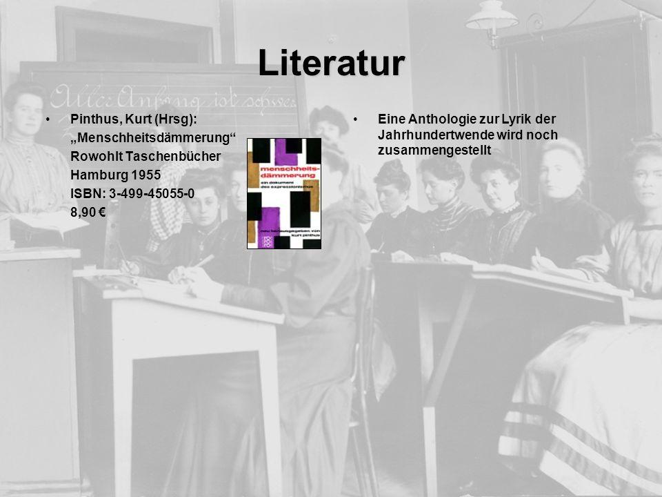 Literatur Pinthus, Kurt (Hrsg): Menschheitsdämmerung Rowohlt Taschenbücher Hamburg 1955 ISBN: 3-499-45055-0 8,90 Eine Anthologie zur Lyrik der Jahrhun
