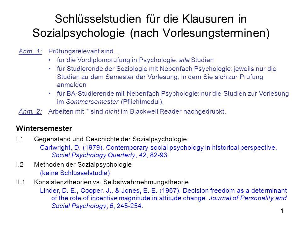 1 Schlüsselstudien für die Klausuren in Sozialpsychologie (nach Vorlesungsterminen) Wintersemester I.1Gegenstand und Geschichte der Sozialpsychologie Cartwright, D.