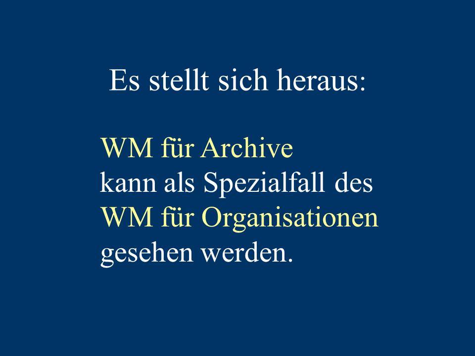 Es stellt sich heraus : WM für Archive kann als Spezialfall des WM für Organisationen gesehen werden.