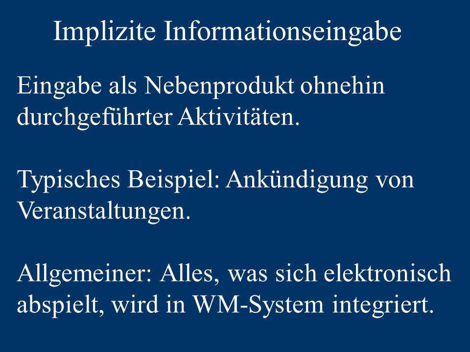 Implizite Informationseingabe Eingabe als Nebenprodukt ohnehin durchgeführter Aktivitäten.