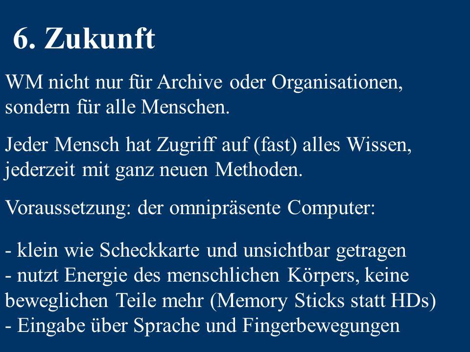 6. Zukunft WM nicht nur für Archive oder Organisationen, sondern für alle Menschen.
