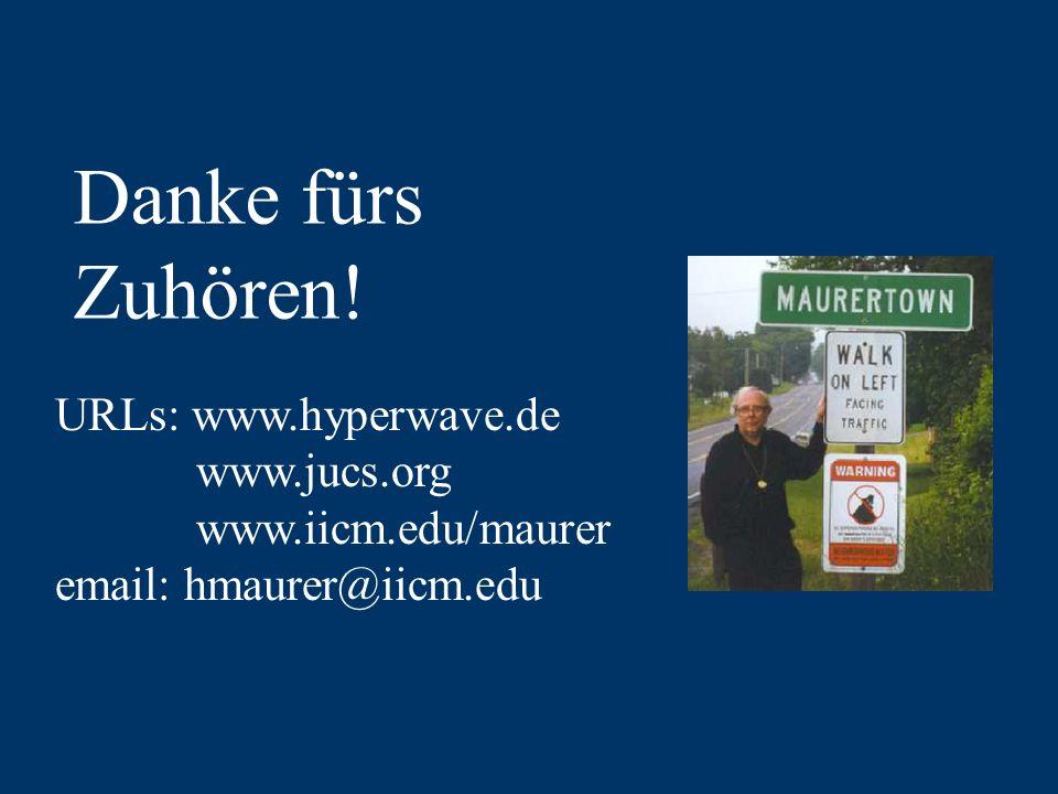 Danke fürs Zuhören! URLs: www.hyperwave.de www.jucs.org www.iicm.edu/maurer email: hmaurer@iicm.edu