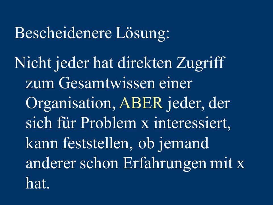Bescheidenere Lösung: Nicht jeder hat direkten Zugriff zum Gesamtwissen einer Organisation, ABER jeder, der sich für Problem x interessiert, kann feststellen, ob jemand anderer schon Erfahrungen mit x hat.