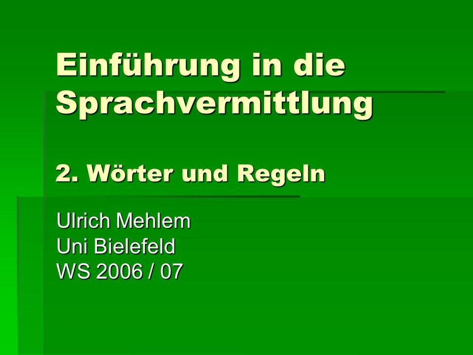 Einführung in die Sprachvermittlung 2. Wörter und Regeln Ulrich Mehlem Uni Bielefeld WS 2006 / 07
