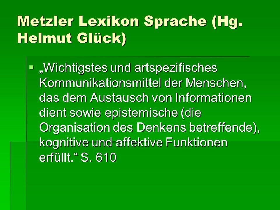 Metzler Lexikon Sprache (Hg. Helmut Glück) Wichtigstes und artspezifisches Kommunikationsmittel der Menschen, das dem Austausch von Informationen dien