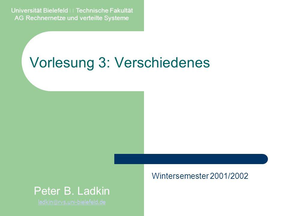Vorlesung 3: Verschiedenes Universität Bielefeld – Technische Fakultät AG Rechnernetze und verteilte Systeme Peter B. Ladkin ladkin@rvs.uni-bielefeld.