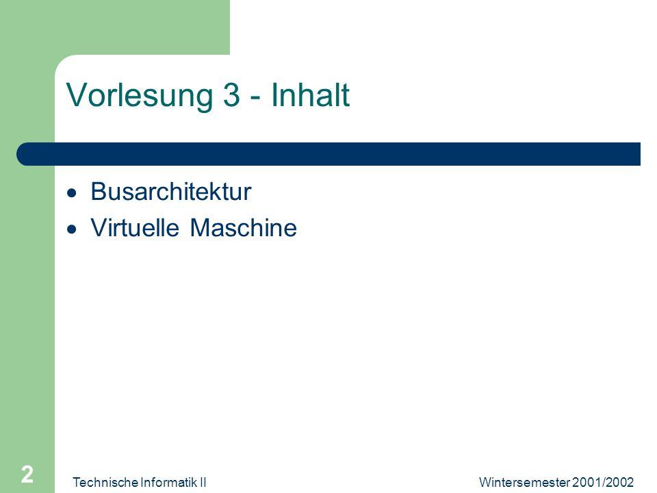Technische Informatik II 2 Vorlesung 3 - Inhalt Busarchitektur Virtuelle Maschine