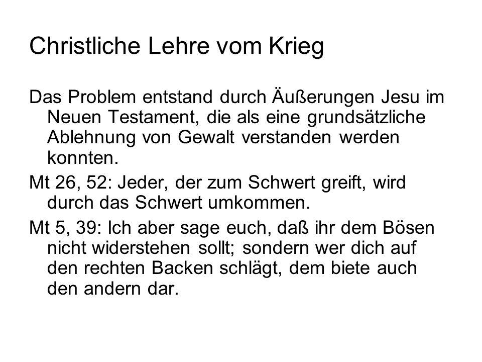 Christliche Lehre vom Krieg Das Problem entstand durch Äußerungen Jesu im Neuen Testament, die als eine grundsätzliche Ablehnung von Gewalt verstanden