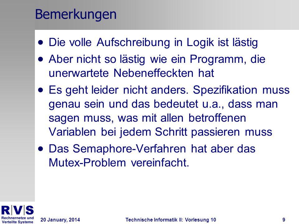 20 January, 2014Technische Informatik II: Vorlesung 109 Bemerkungen Die volle Aufschreibung in Logik ist lästig Aber nicht so lästig wie ein Programm, die unerwartete Nebeneffeckten hat Es geht leider nicht anders.