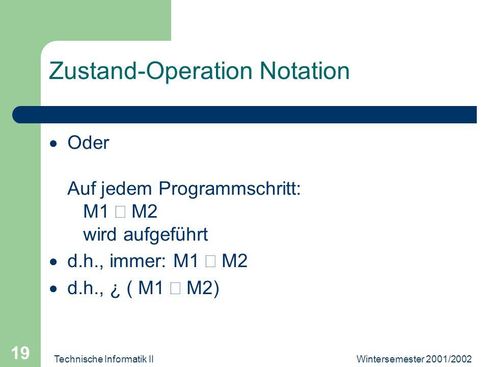 Wintersemester 2001/2002Technische Informatik II 19 Zustand-Operation Notation Oder Auf jedem Programmschritt: M1 M2 wird aufgeführt d.h., immer: M1 M2 d.h., ¿ ( M1 M2)