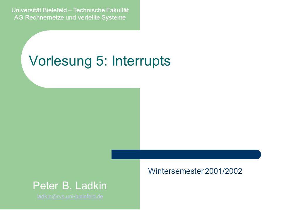 Vorlesung 5: Interrupts Universität Bielefeld – Technische Fakultät AG Rechnernetze und verteilte Systeme Peter B. Ladkin ladkin@rvs.uni-bielefeld.de