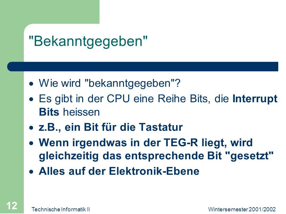 Wintersemester 2001/2002Technische Informatik II 12 Bekanntgegeben Wie wird bekanntgegeben .