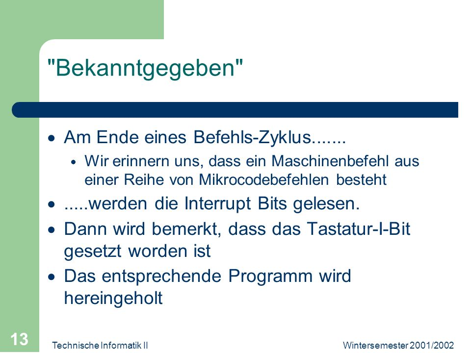 Wintersemester 2001/2002Technische Informatik II 13 Bekanntgegeben Am Ende eines Befehls-Zyklus.......