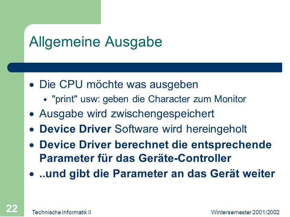 Wintersemester 2001/2002Technische Informatik II 22 Allgemeine Ausgabe Die CPU möchte was ausgeben