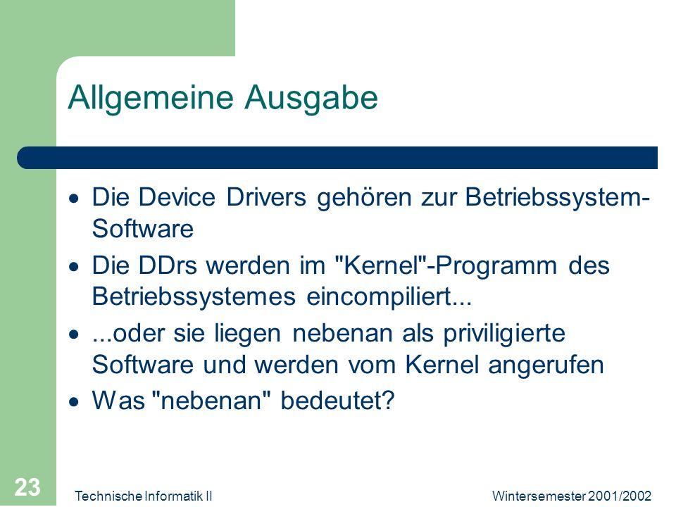 Wintersemester 2001/2002Technische Informatik II 23 Allgemeine Ausgabe Die Device Drivers gehören zur Betriebssystem- Software Die DDrs werden im