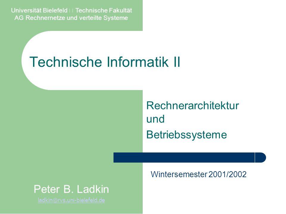 Technische Informatik II Rechnerarchitektur und Betriebssysteme Universität Bielefeld – Technische Fakultät AG Rechnernetze und verteilte Systeme Peter B.
