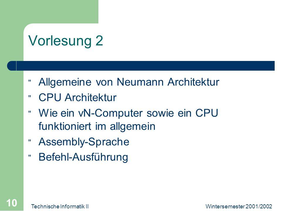 Wintersemester 2001/2002Technische Informatik II 10 Vorlesung 2 Allgemeine von Neumann Architektur CPU Architektur Wie ein vN-Computer sowie ein CPU funktioniert im allgemein Assembly-Sprache Befehl-Ausführung