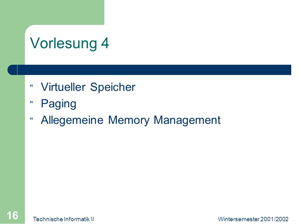 Wintersemester 2001/2002Technische Informatik II 16 Vorlesung 4 Virtueller Speicher Paging Allegemeine Memory Management