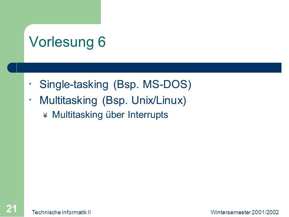 Wintersemester 2001/2002Technische Informatik II 21 Vorlesung 6 Single-tasking (Bsp.