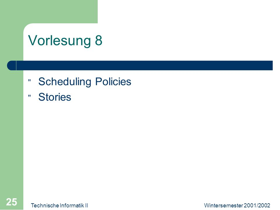 Wintersemester 2001/2002Technische Informatik II 25 Vorlesung 8 Scheduling Policies Stories