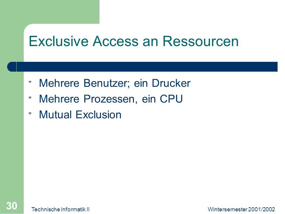 Wintersemester 2001/2002Technische Informatik II 30 Exclusive Access an Ressourcen Mehrere Benutzer; ein Drucker Mehrere Prozessen, ein CPU Mutual Exclusion