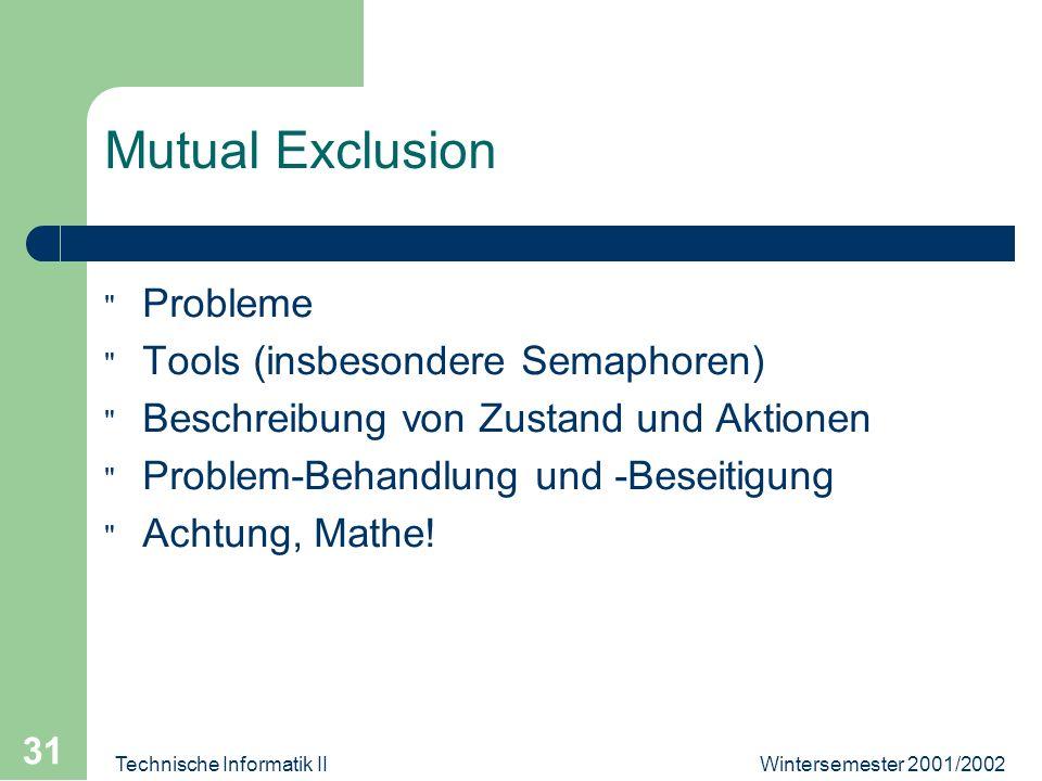 Wintersemester 2001/2002Technische Informatik II 31 Mutual Exclusion