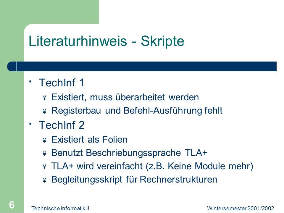 Wintersemester 2001/2002Technische Informatik II 6 Literaturhinweis - Skripte